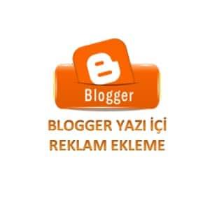 Blogger Yazı içi Reklam Ekleme Nasıl Yapılır?