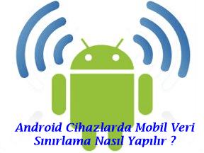 Android Cihazlarda Mobil Veri Sınırlama Nasıl Yapılır ?