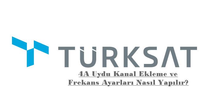 Türksat 4A Uydu Kanal Ekleme ve Frekans Ayarları Nasıl Yapılır?